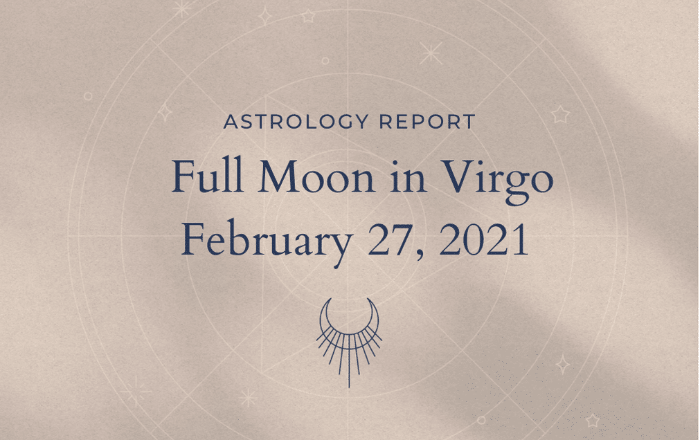Full Moon in Virgo – February 27, 202112:17am PST Theme: Cleansing Mind And Body